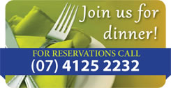 For Dinner Reservations - call 07 4125 2232
